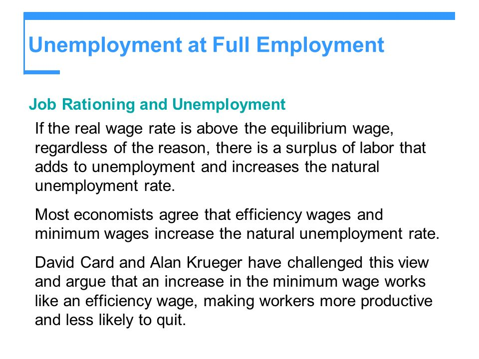 Unemployment at Full Employment Job Rationing and Unemployment If the real wage rate is above the equilibrium wage, regardless of the reason, there is