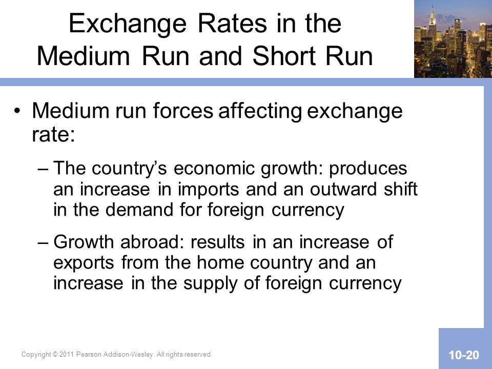 Exchange Rates in the Medium Run and Short Run Medium run forces affecting exchange rate: –The countrys economic growth: produces an increase in impor