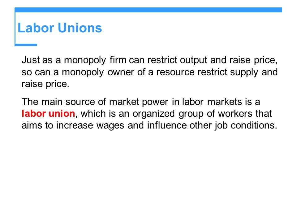 Labor Unions Unions try to increase the demand for union labor by: Increasing the marginal revenue product (MRP) of labor: Unions try to increase the marginal product of union labor, to make the firms demand for labor less elastic.