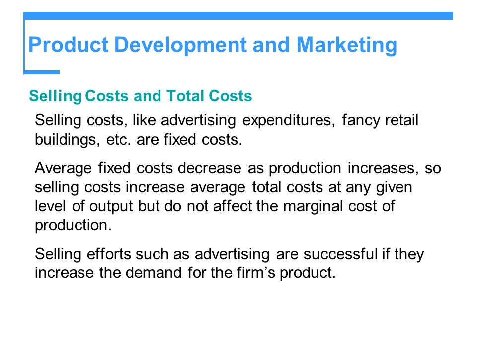 Product Development and Marketing Selling Costs and Total Costs Selling costs, like advertising expenditures, fancy retail buildings, etc.