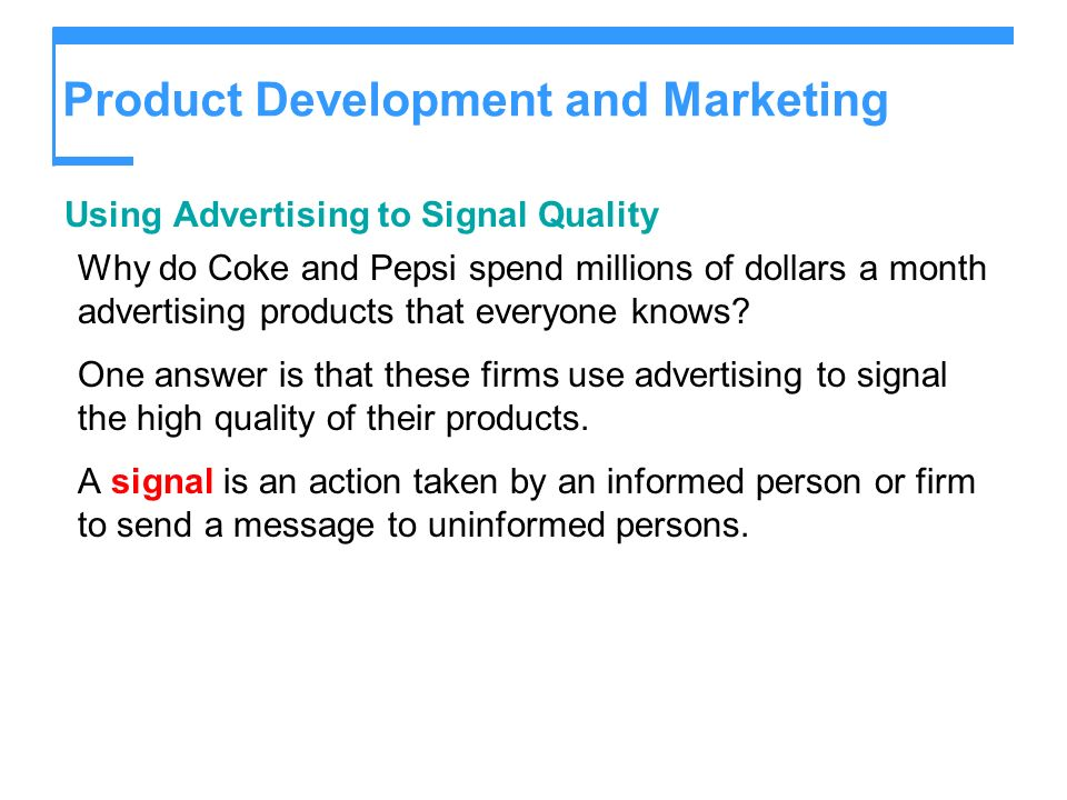 Product Development and Marketing Using Advertising to Signal Quality Why do Coke and Pepsi spend millions of dollars a month advertising products that everyone knows.