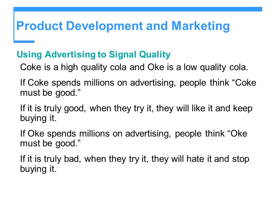 Product Development and Marketing Using Advertising to Signal Quality Coke is a high quality cola and Oke is a low quality cola.
