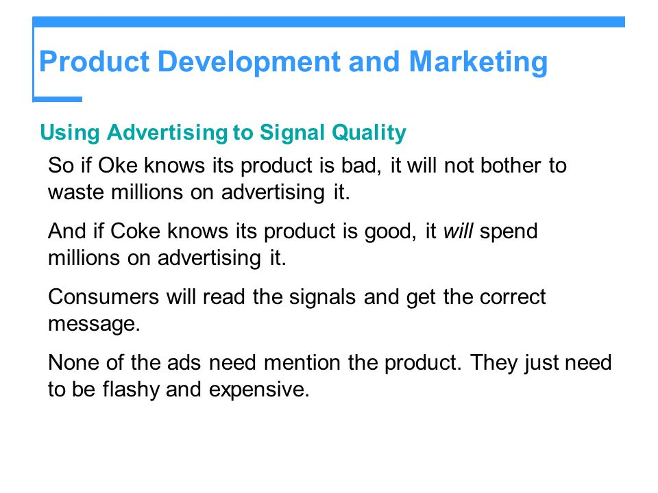 Product Development and Marketing Using Advertising to Signal Quality So if Oke knows its product is bad, it will not bother to waste millions on adve