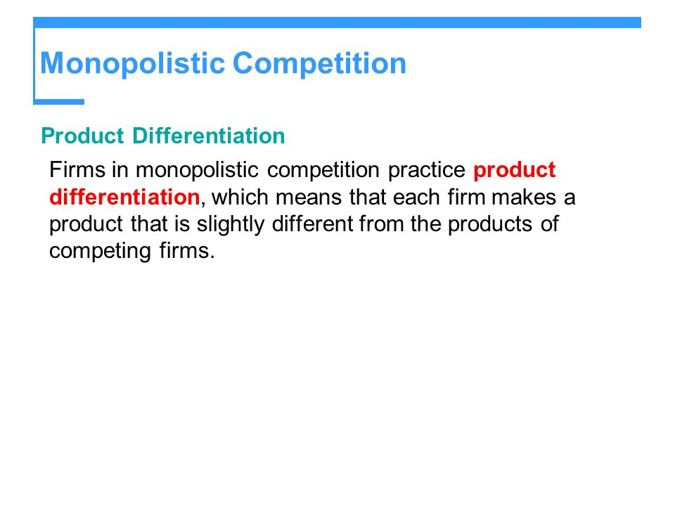 Monopolistic Competition Product Differentiation Firms in monopolistic competition practice product differentiation, which means that each firm makes