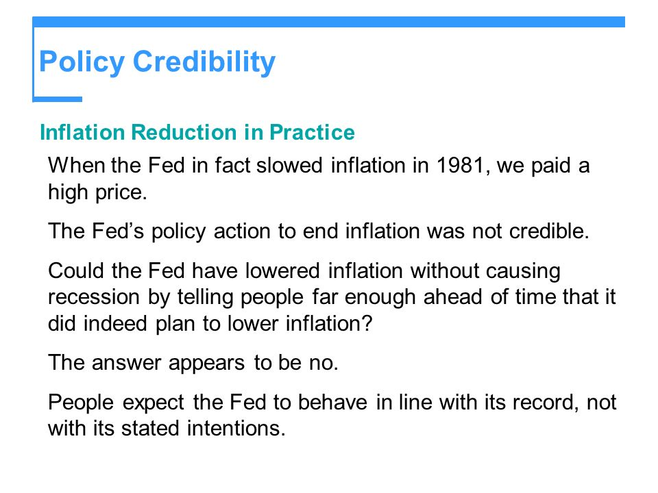 Policy Credibility Inflation Reduction in Practice When the Fed in fact slowed inflation in 1981, we paid a high price.