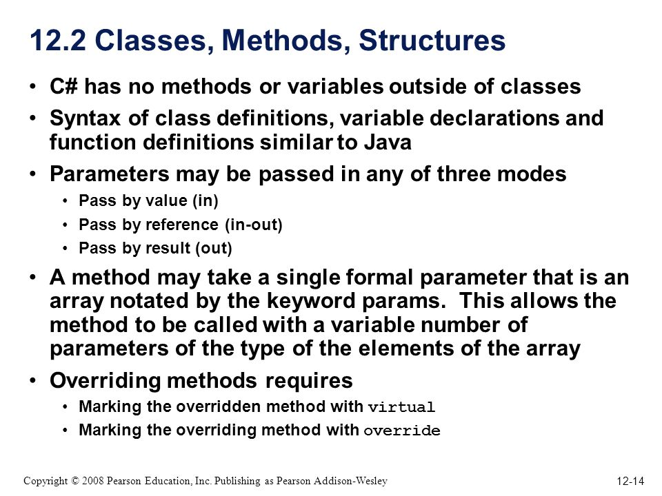 12-14 Copyright © 2008 Pearson Education, Inc. Publishing as Pearson Addison-Wesley 12.2 Classes, Methods, Structures C# has no methods or variables o