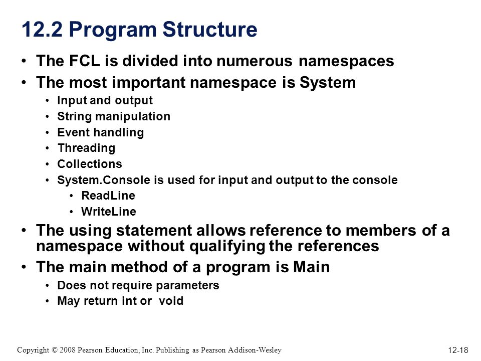 12-18 Copyright © 2008 Pearson Education, Inc. Publishing as Pearson Addison-Wesley 12.2 Program Structure The FCL is divided into numerous namespaces