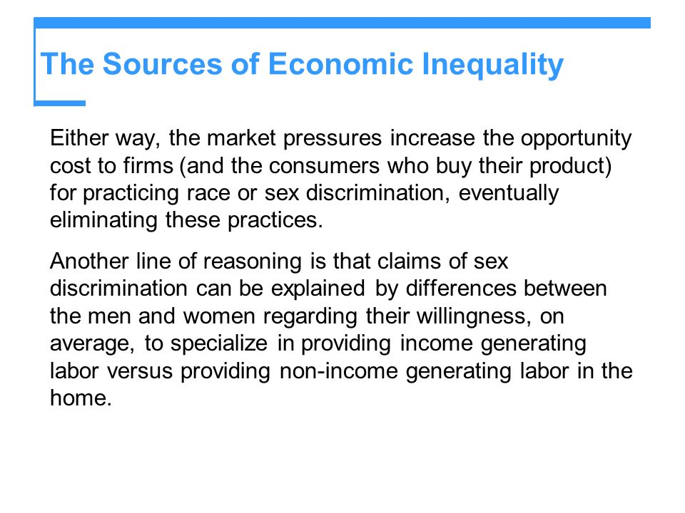 The Sources of Economic Inequality Either way, the market pressures increase the opportunity cost to firms (and the consumers who buy their product) f
