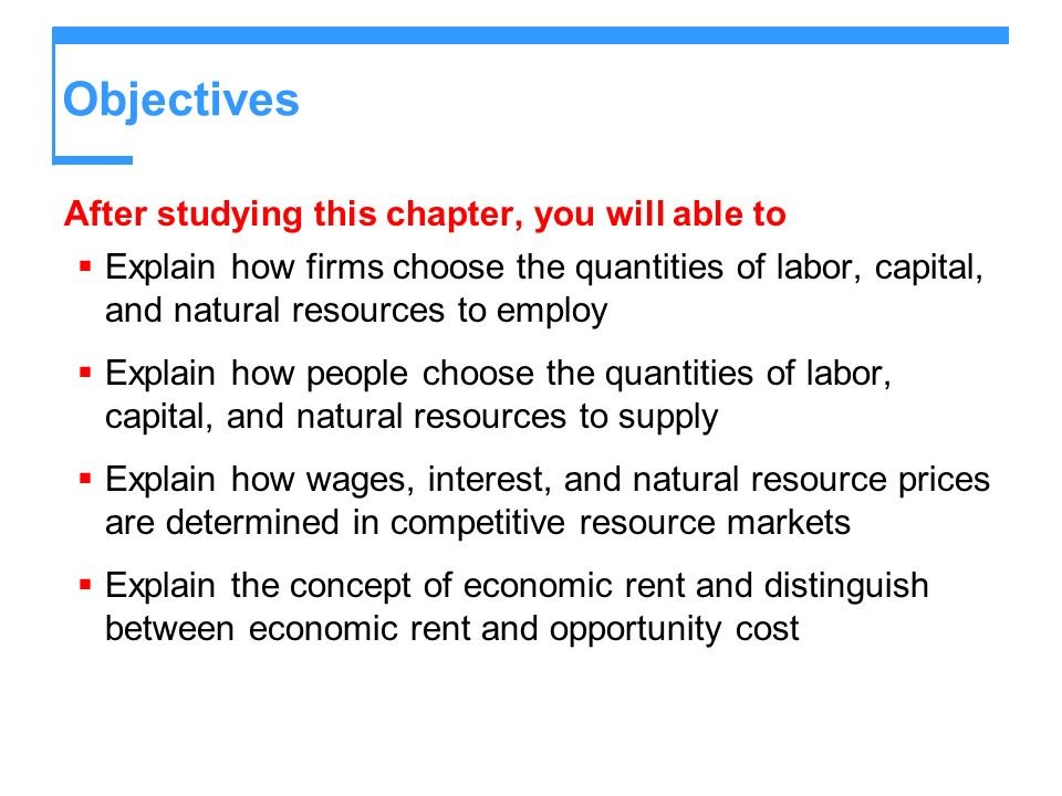 Objectives After studying this chapter, you will able to Explain how firms choose the quantities of labor, capital, and natural resources to employ Ex