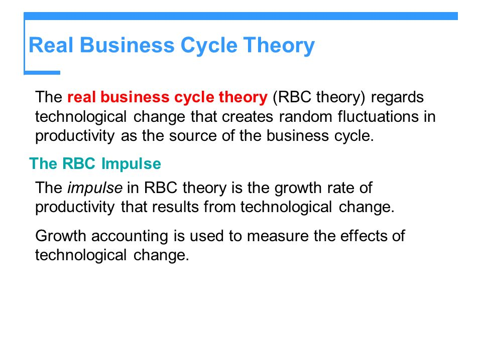 Real Business Cycle Theory The real business cycle theory (RBC theory) regards technological change that creates random fluctuations in productivity a