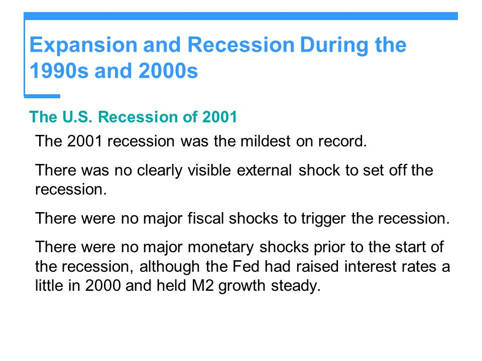 Expansion and Recession During the 1990s and 2000s The U.S. Recession of 2001 The 2001 recession was the mildest on record. There was no clearly visib