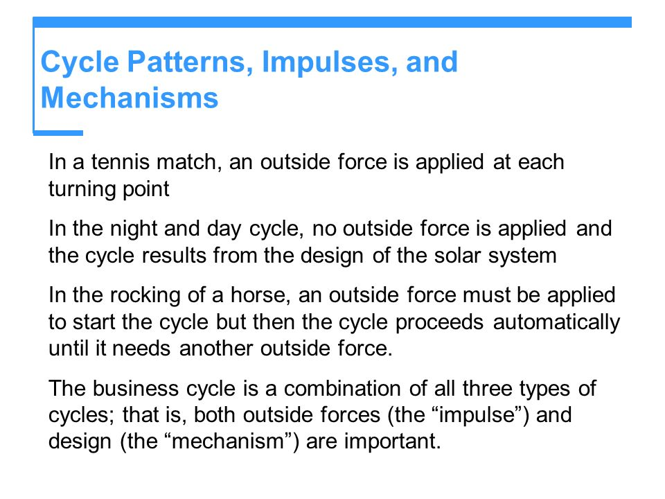 Cycle Patterns, Impulses, and Mechanisms In a tennis match, an outside force is applied at each turning point In the night and day cycle, no outside f
