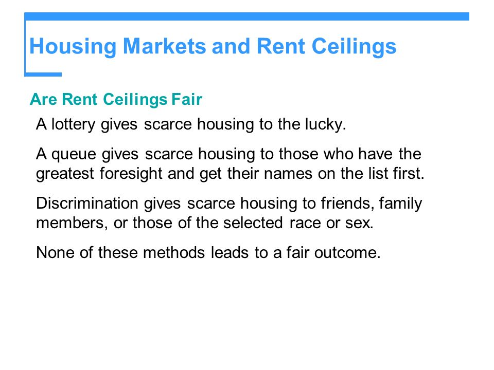 Housing Markets and Rent Ceilings Are Rent Ceilings Fair A lottery gives scarce housing to the lucky.
