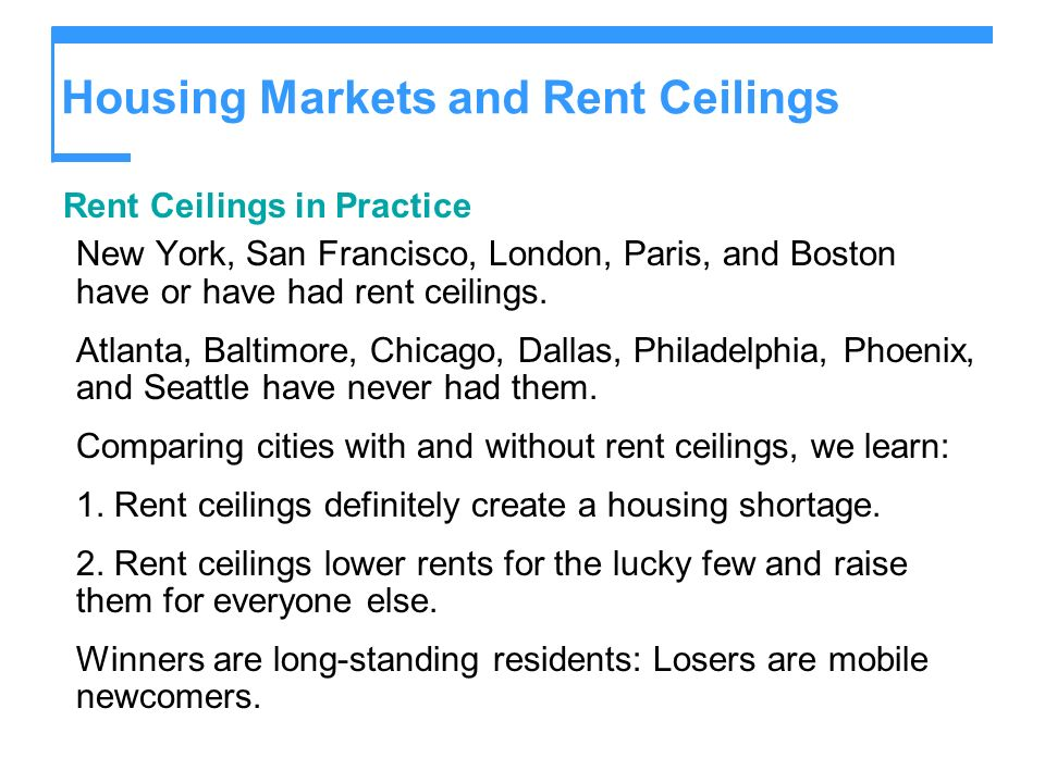 Housing Markets and Rent Ceilings Rent Ceilings in Practice New York, San Francisco, London, Paris, and Boston have or have had rent ceilings.