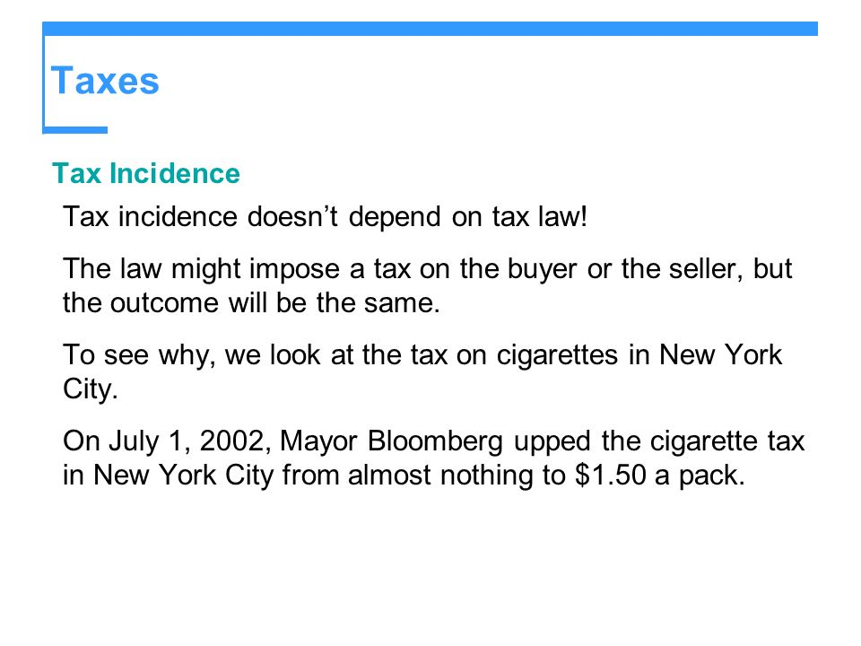 Taxes Tax Incidence Tax incidence doesnt depend on tax law.