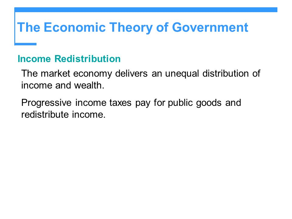 The Economic Theory of Government Income Redistribution The market economy delivers an unequal distribution of income and wealth.