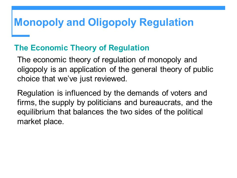 Monopoly and Oligopoly Regulation The Economic Theory of Regulation The economic theory of regulation of monopoly and oligopoly is an application of t