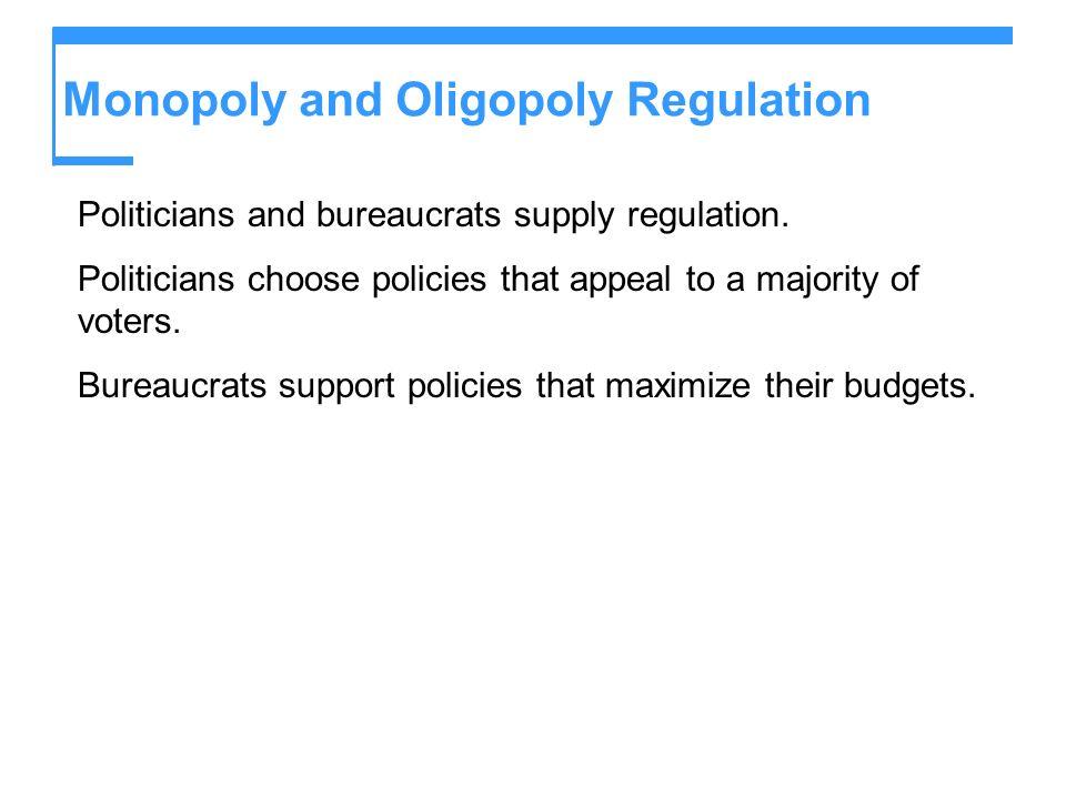 Monopoly and Oligopoly Regulation Politicians and bureaucrats supply regulation.