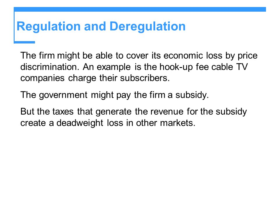 Regulation and Deregulation The firm might be able to cover its economic loss by price discrimination.