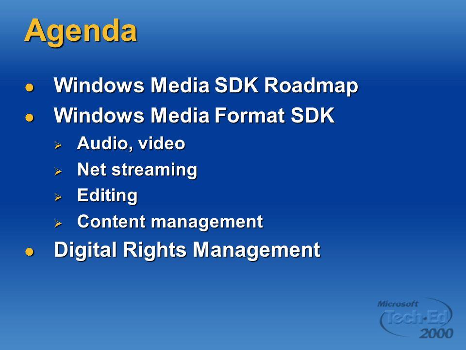 Agenda Windows Media SDK Roadmap Windows Media SDK Roadmap Windows Media Format SDK Windows Media Format SDK Audio, video Audio, video Net streaming Net streaming Editing Editing Content management Content management Digital Rights Management Digital Rights Management