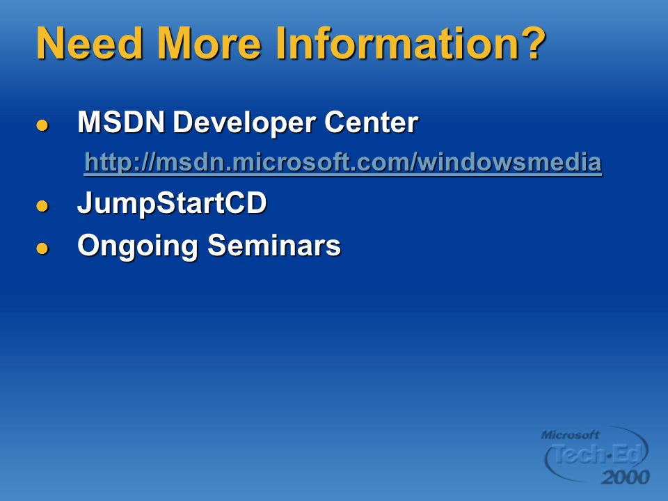 Need More Information? MSDN Developer Center MSDN Developer Center http://msdn.microsoft.com/windowsmedia http://msdn.microsoft.com/windowsmediahttp:/