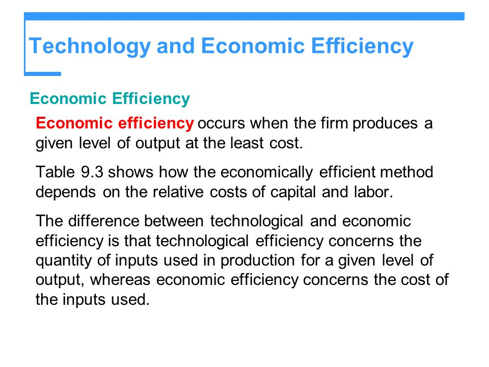 Technology and Economic Efficiency Economic Efficiency Economic efficiency occurs when the firm produces a given level of output at the least cost. Ta