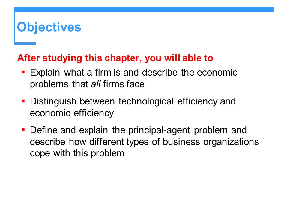 Objectives After studying this chapter, you will able to Explain what a firm is and describe the economic problems that all firms face Distinguish bet