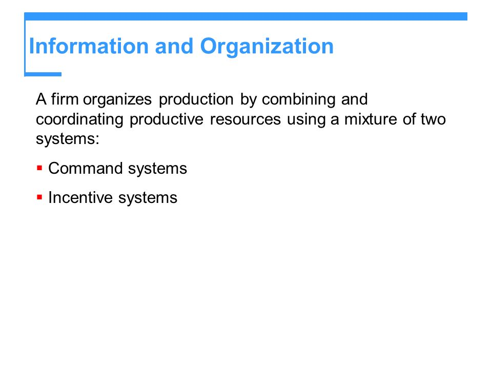 Information and Organization A firm organizes production by combining and coordinating productive resources using a mixture of two systems: Command sy