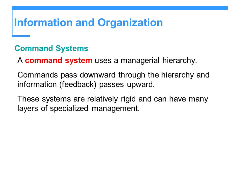 Information and Organization Command Systems A command system uses a managerial hierarchy. Commands pass downward through the hierarchy and informatio