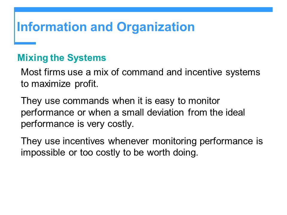 Information and Organization Mixing the Systems Most firms use a mix of command and incentive systems to maximize profit. They use commands when it is