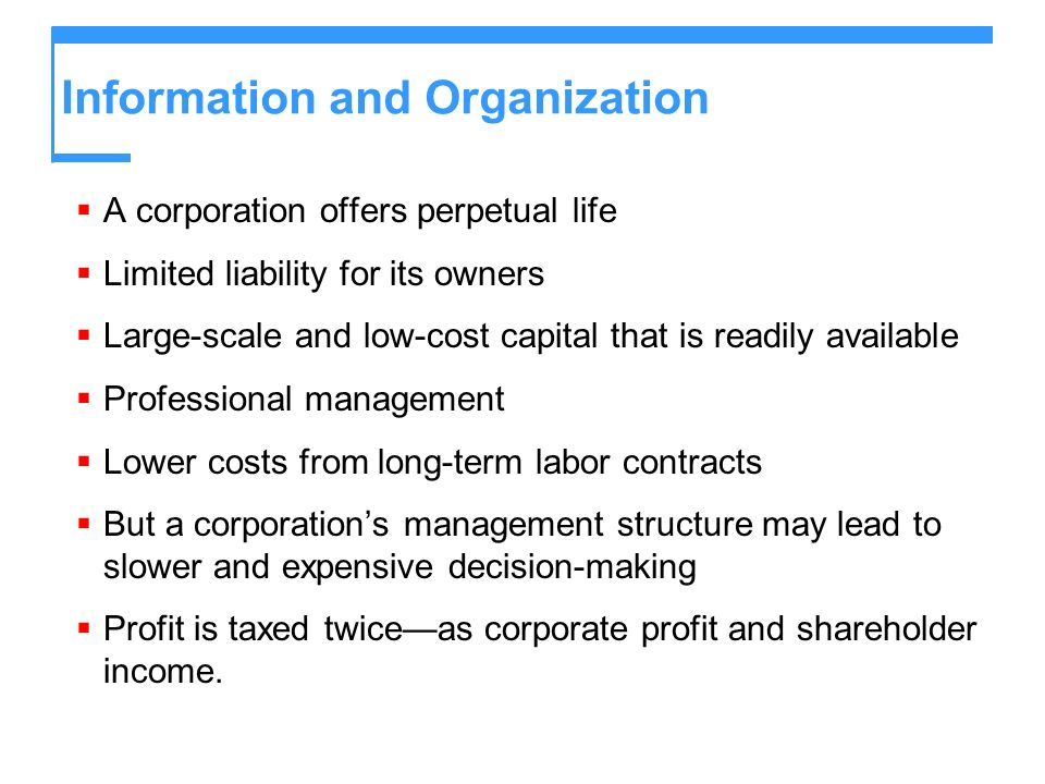 Information and Organization A corporation offers perpetual life Limited liability for its owners Large-scale and low-cost capital that is readily ava