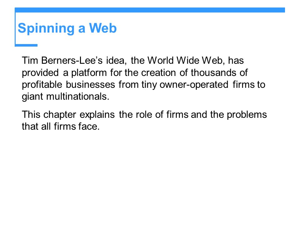Spinning a Web Tim Berners-Lees idea, the World Wide Web, has provided a platform for the creation of thousands of profitable businesses from tiny own