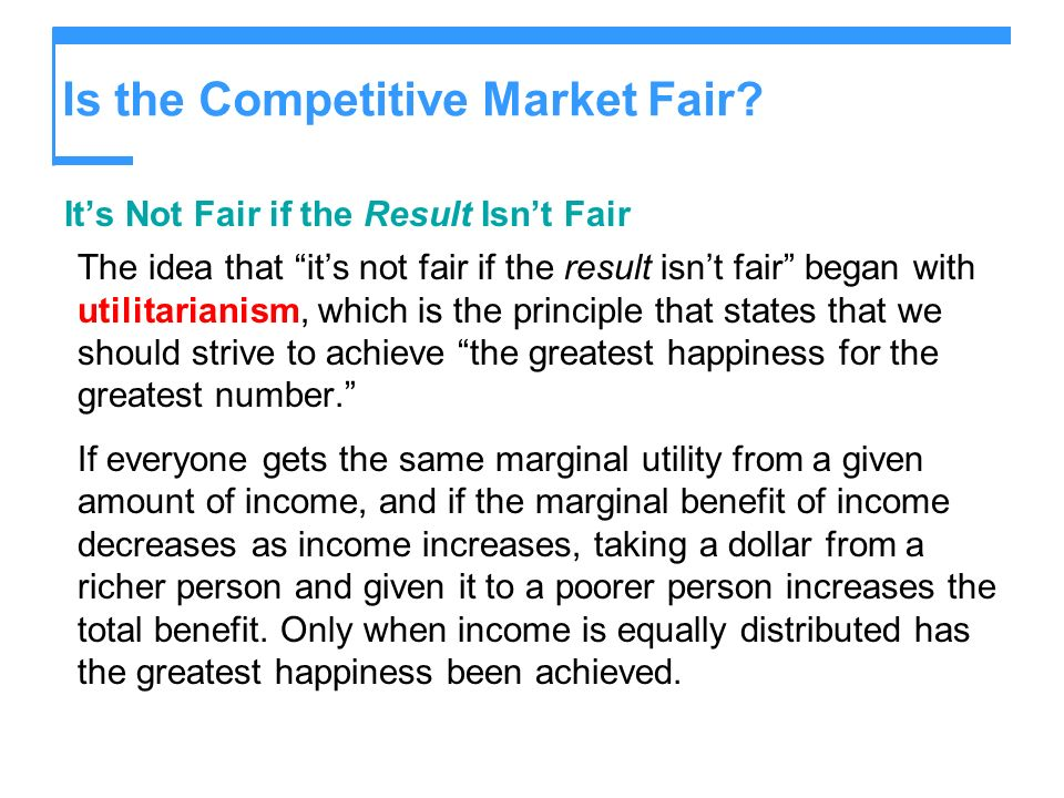 Is the Competitive Market Fair? Its Not Fair if the Result Isnt Fair The idea that its not fair if the result isnt fair began with utilitarianism, whi