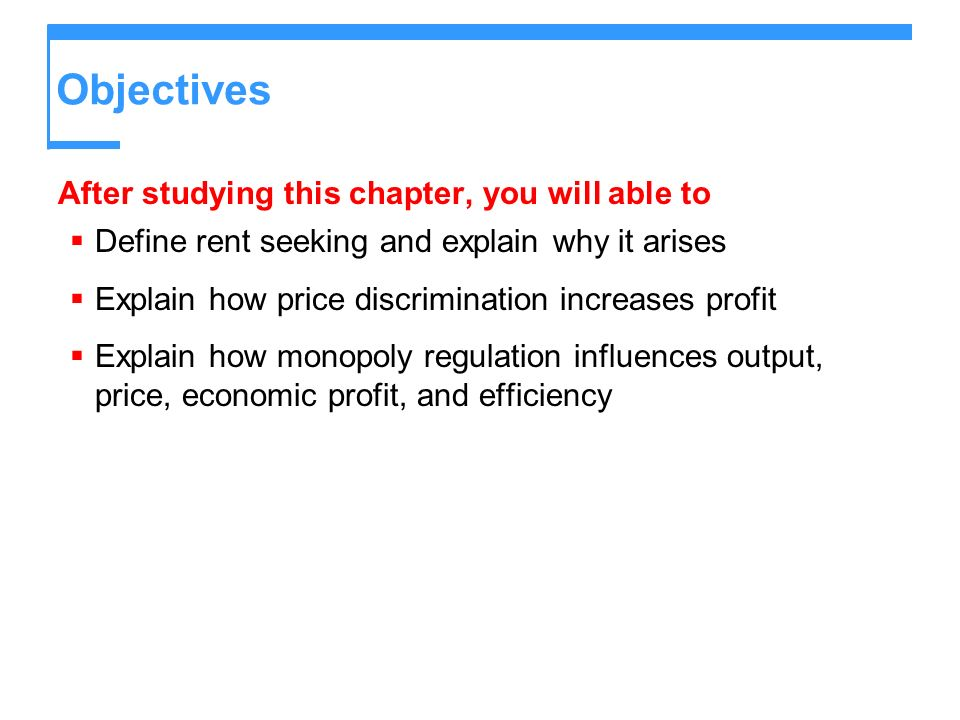 Objectives After studying this chapter, you will able to Define rent seeking and explain why it arises Explain how price discrimination increases prof