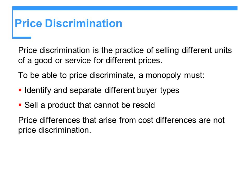 Price Discrimination Price discrimination is the practice of selling different units of a good or service for different prices. To be able to price di