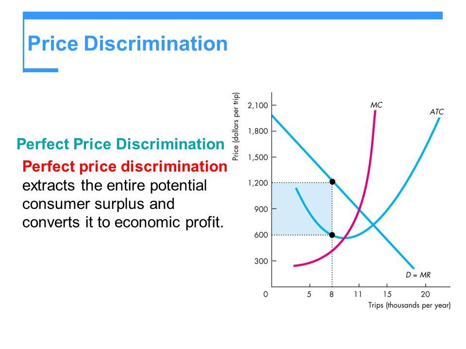 Price Discrimination Perfect Price Discrimination Perfect price discrimination extracts the entire potential consumer surplus and converts it to econo