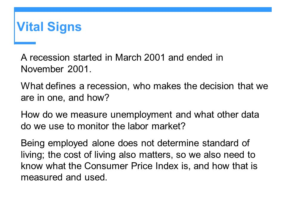 Vital Signs A recession started in March 2001 and ended in November 2001. What defines a recession, who makes the decision that we are in one, and how