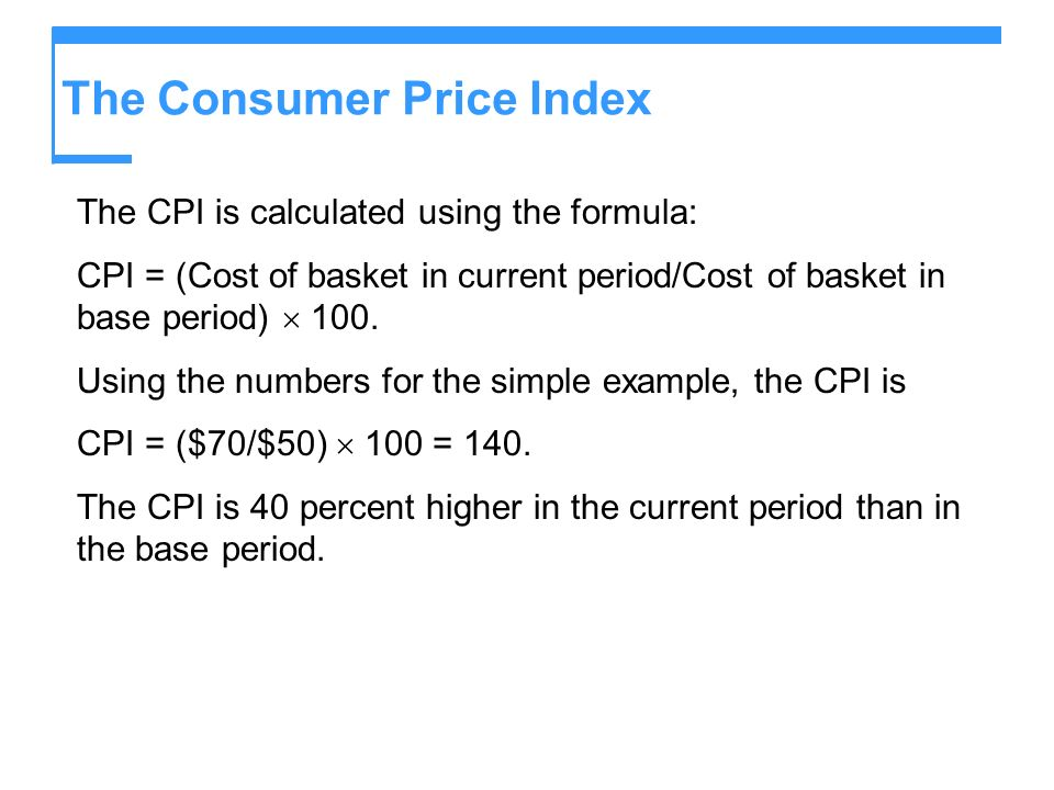 The Consumer Price Index The CPI is calculated using the formula: CPI = (Cost of basket in current period/Cost of basket in base period) 100. Using th