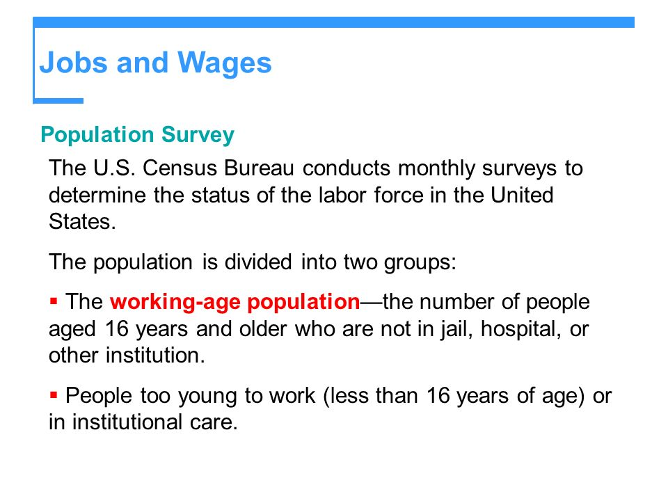 Jobs and Wages Population Survey The U.S. Census Bureau conducts monthly surveys to determine the status of the labor force in the United States. The