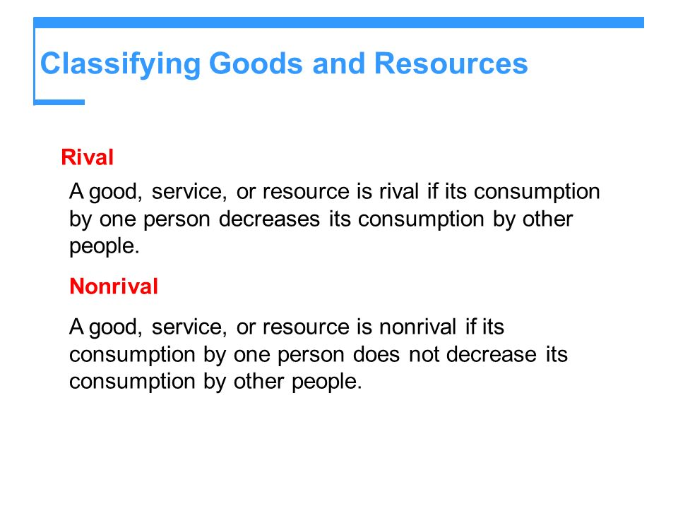 Rival A good, service, or resource is rival if its consumption by one person decreases its consumption by other people. Nonrival A good, service, or r