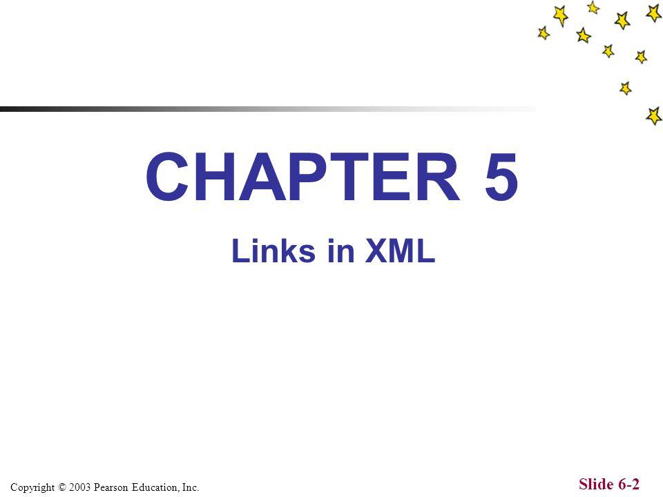 Copyright © 2003 Pearson Education, Inc. Slide 6-2 CHAPTER 5 Links in XML