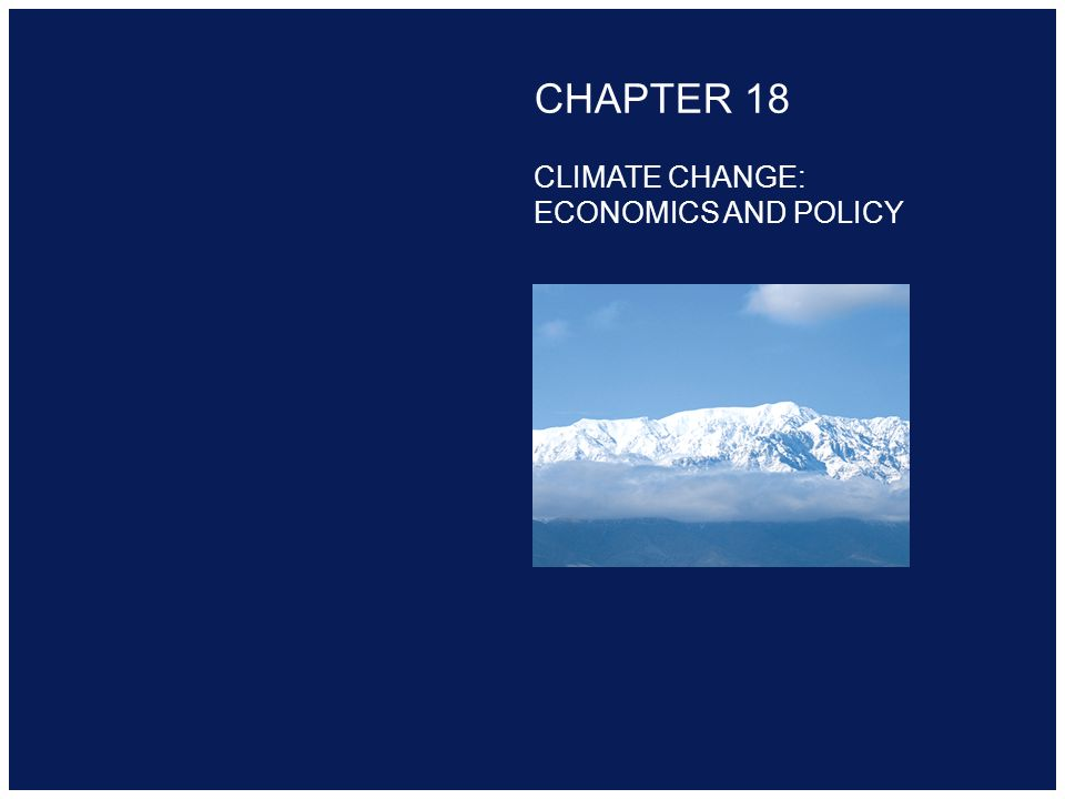 Copyright 2000 Addison-Wesley Longman CHAPTER 18 CLIMATE CHANGE: ECONOMICS AND POLICY