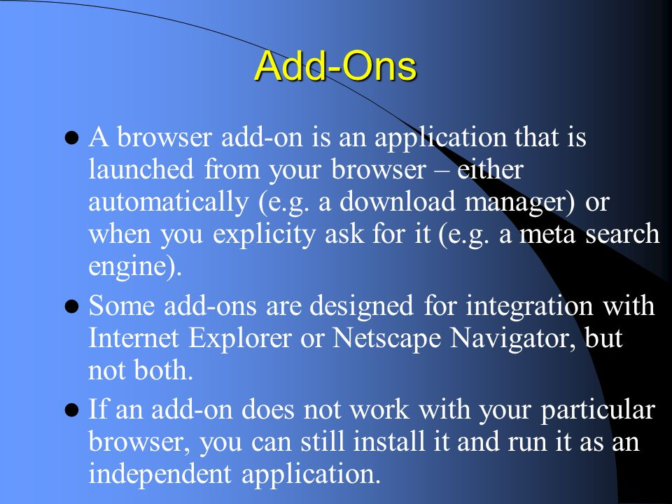 Add-Ons A browser add-on is an application that is launched from your browser – either automatically (e.g.