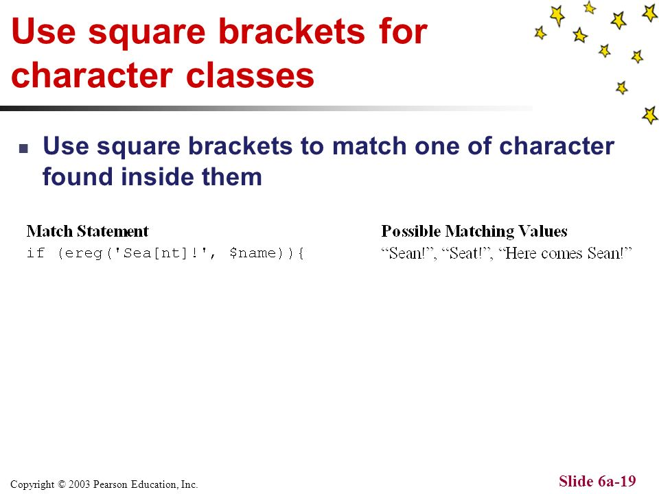 Copyright © 2003 Pearson Education, Inc. Slide 6a-18 Use curly brackets to specify a range of characters Use curly brackets to look for a repeating of