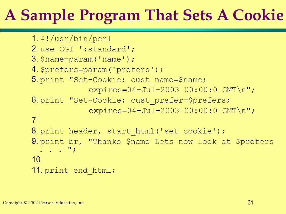 31 Copyright © 2002 Pearson Education, Inc. A Sample Program That Sets A Cookie 1.