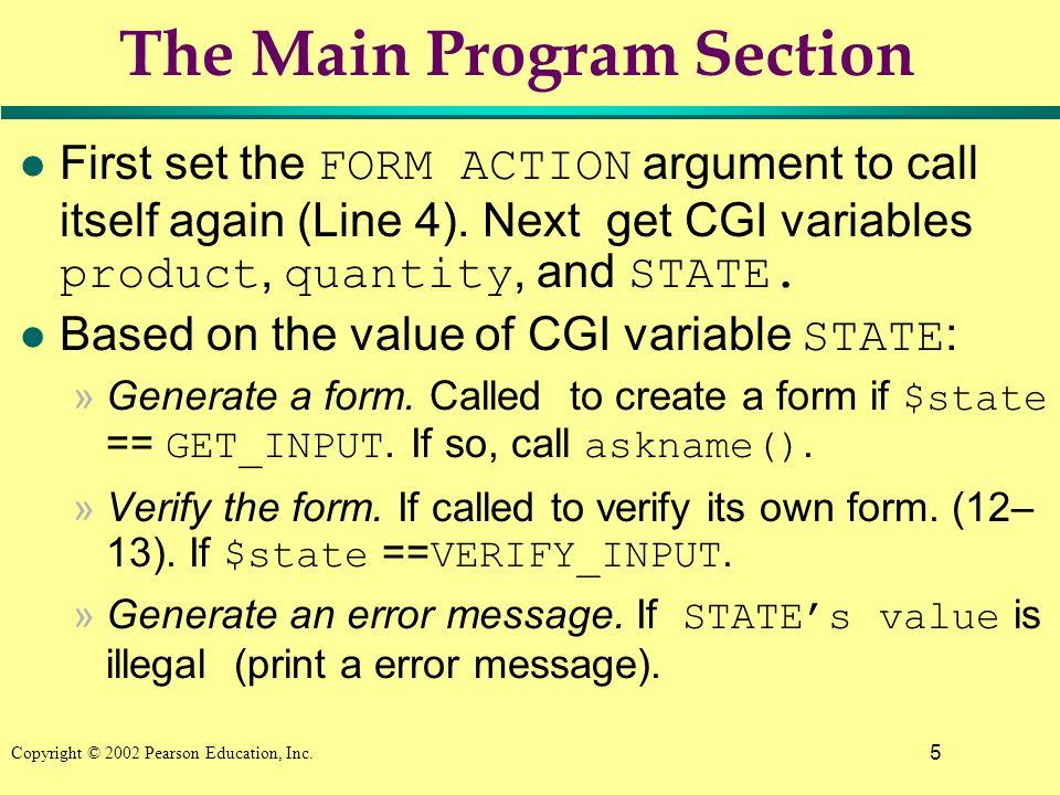 6 Copyright © 2002 Pearson Education, Inc.Main Program Body 1.