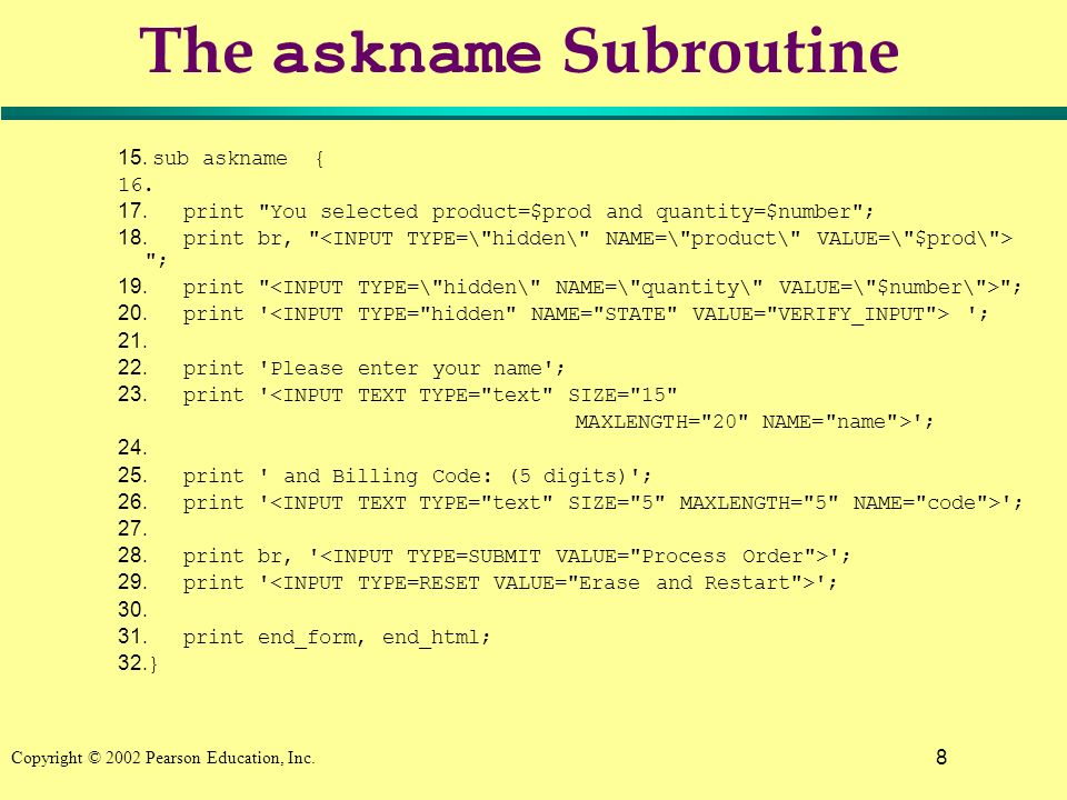8 Copyright © 2002 Pearson Education, Inc. The askname Subroutine 15. sub askname { 16. 17. print