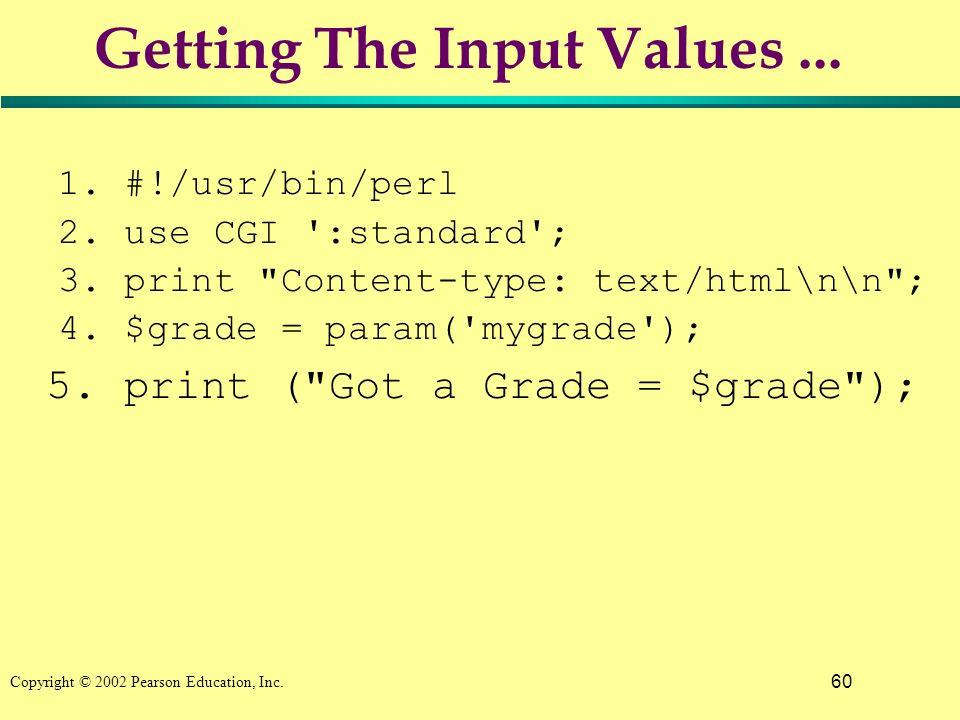 60 Copyright © 2002 Pearson Education, Inc. Getting The Input Values... 1. #!/usr/bin/perl 2. use CGI ':standard'; 3. print
