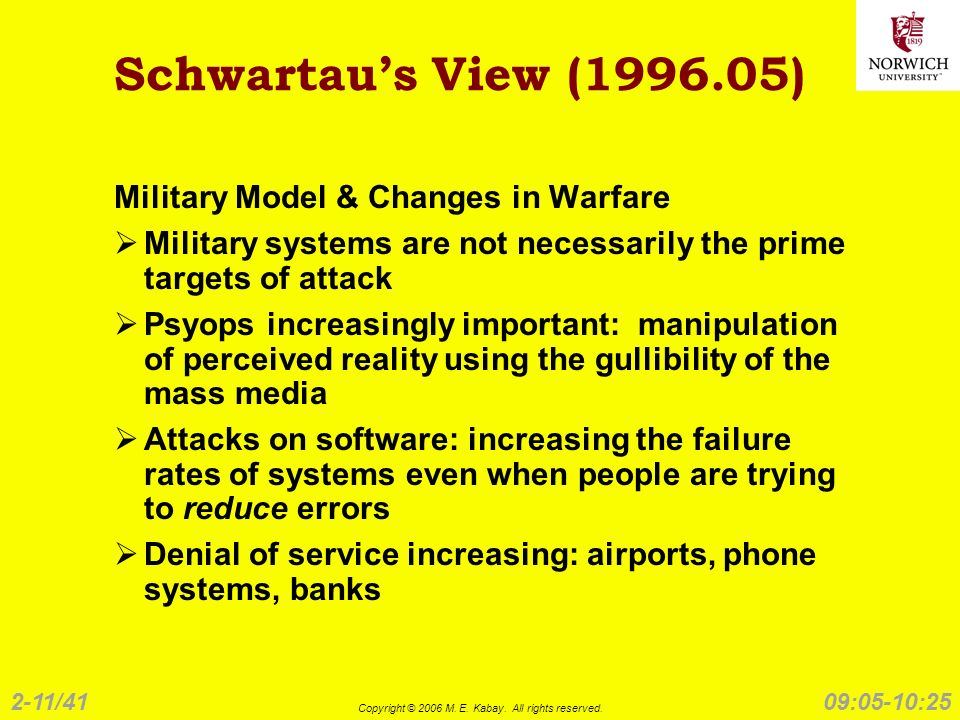 2-11/41 Copyright © 2006 M. E. Kabay. All rights reserved. 09:05-10:25 Schwartaus View (1996.05) Military Model & Changes in Warfare Military systems