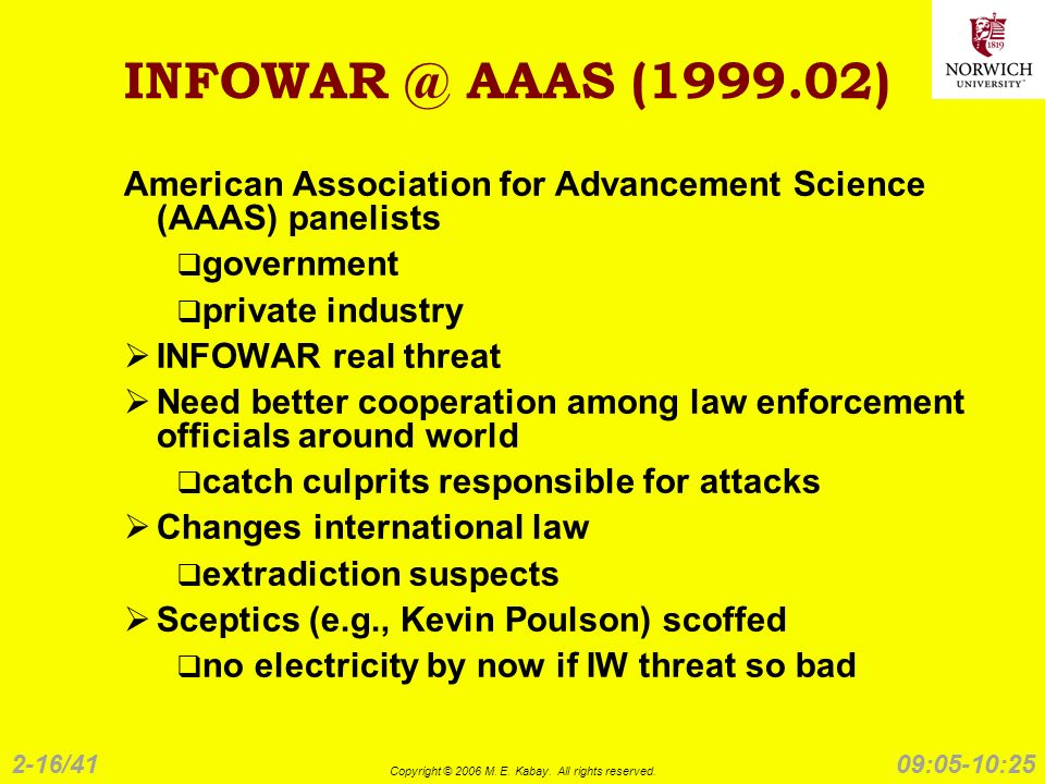 2-16/41 Copyright © 2006 M. E. Kabay. All rights reserved. 09:05-10:25 INFOWAR @ AAAS (1999.02) American Association for Advancement Science (AAAS) pa